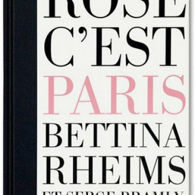 Bettina Rheims/Serge Bramly. Rose - c'est Paris,XXL