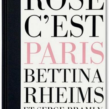 Bettina Rheims/Serge Bramly. Rose - c'est Paris,XXL